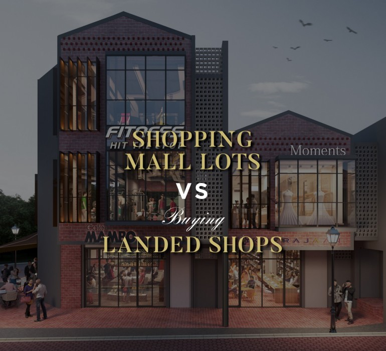 Shopping Mall Lots Versus Buying Landed Shops